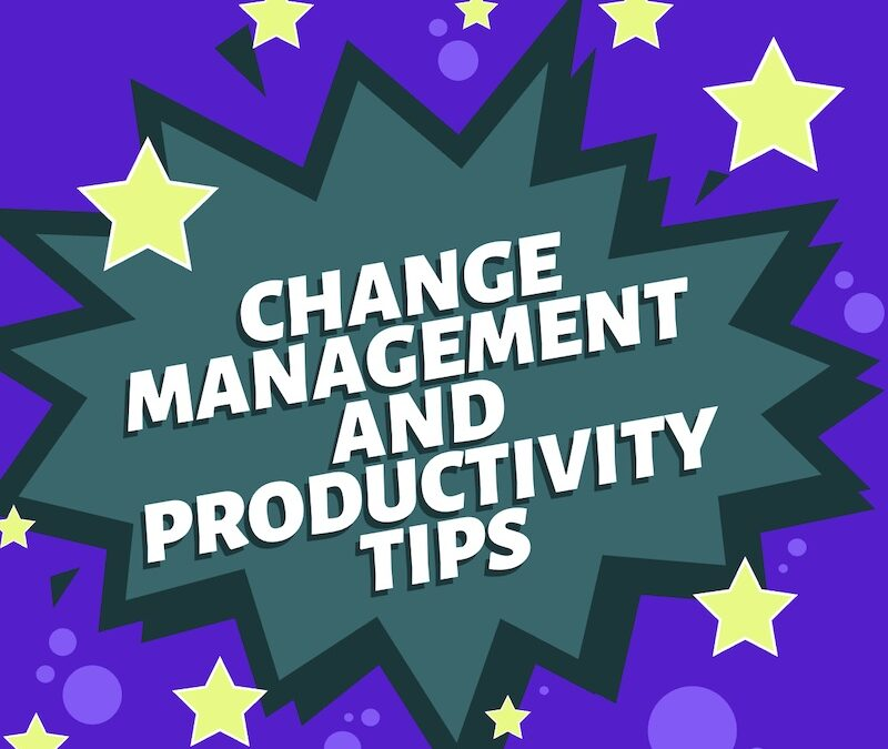 Change Management and Productivity Tips