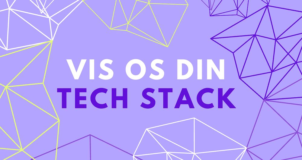 Vis os din Tech Stack